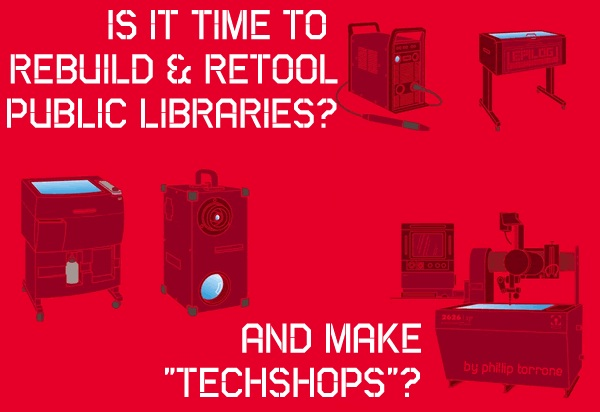 Public Libraries, 3D Printing, FabLabs and Hackerspaces