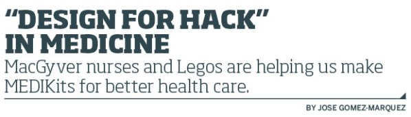 """""""Design For Hack"""" in Medicine / MacGyver nurses and Legos are helping us make MEDIKits for better health care. By Jose Gomez-Marquez"""