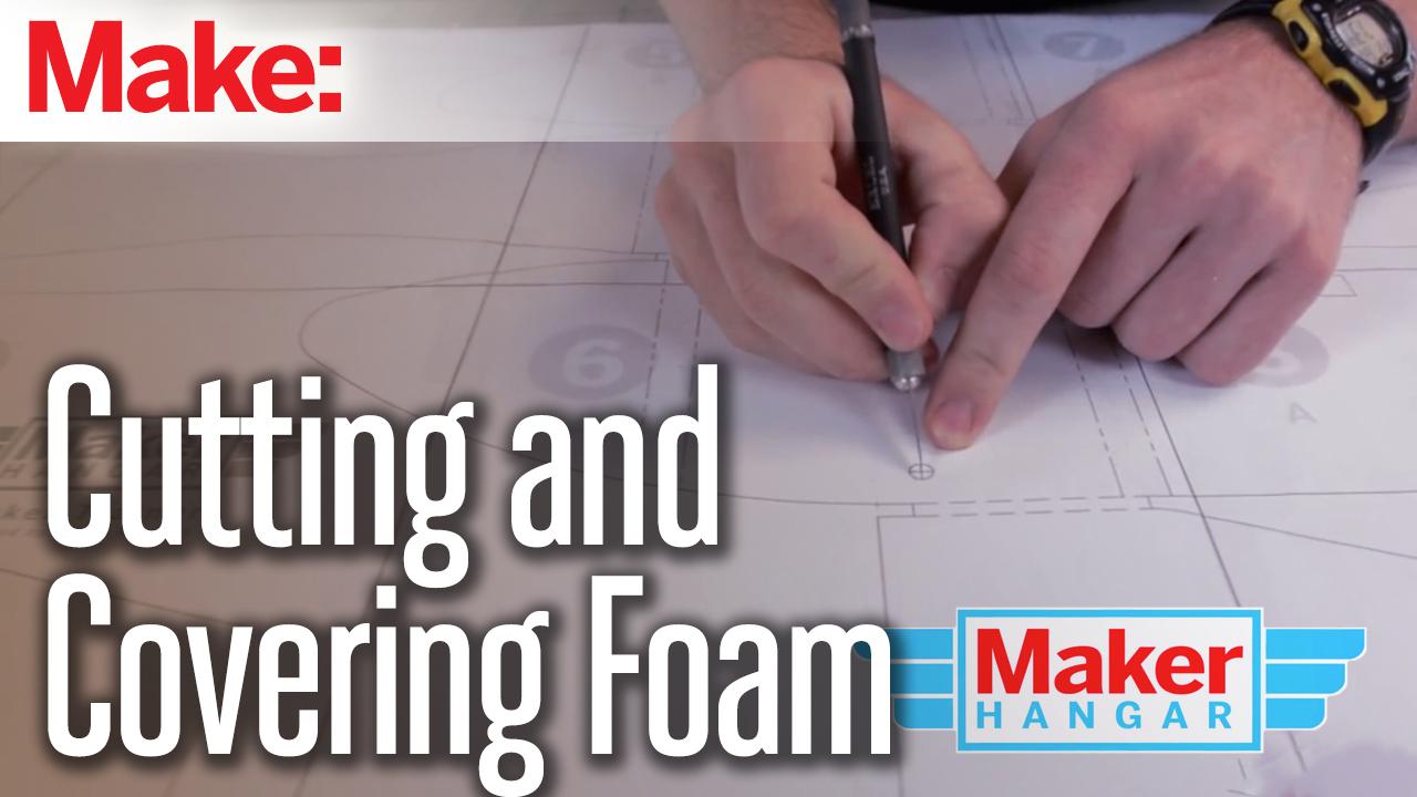 Maker Hangar Episode 9: Cutting and Covering Foam