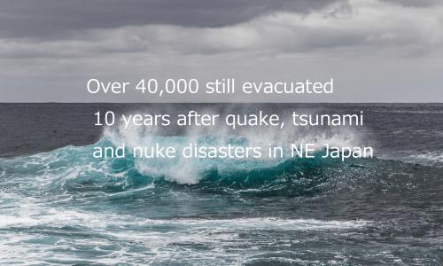 海の絵にOver 40,000 still evacuated 10 years after quake, tsunami and nuke disasters in NE Japanの印字