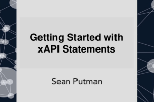 Getting Started with xAPI Statements by Sean Putman
