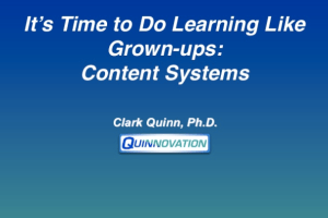 It's Time to do Learning Like Grown-ups: Content Systems by Clark Quinn