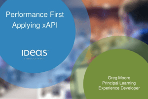 Performance First — Applying xAPI by Greg Moore