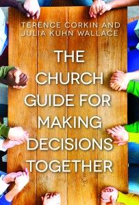 The Church Guide for Making Decisions Together, Terence Corkin and Julie Kuhn Wallace