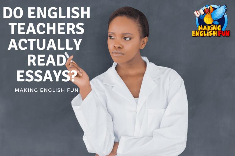 Do English Teachers Actually Read Essays?