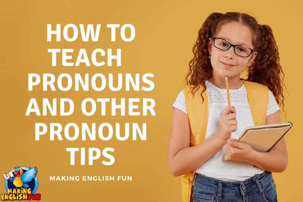 HOW TO TEACH PRONOUNS AND OTHER PRONOUN TIPS