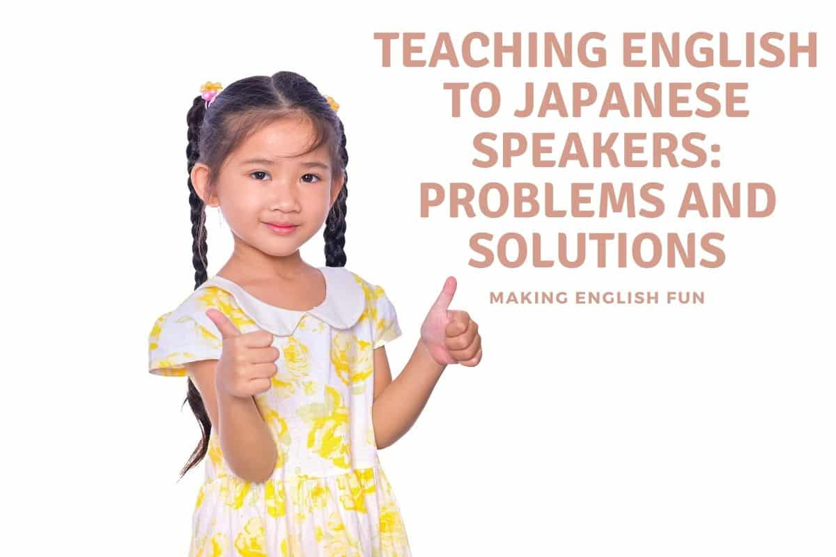 TEACHING ENGLISH TO JAPANESE SPEAKERS_ PROBLEMS AND SOLUTIONS