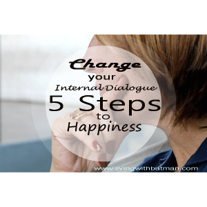 5 Steps to change your internal dialogue and find true happiness.