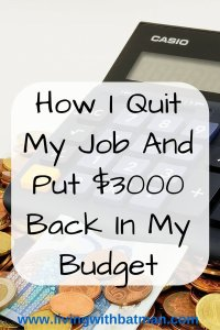 I quit my job and put $3000 back in my budget. Use my 3 Tips to help you tackle your budget and get you closer to handing in your final notice.