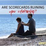 Are Scorecards Ruining Your Relationship?