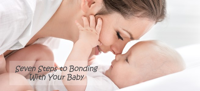 seven steps to bonding with your baby