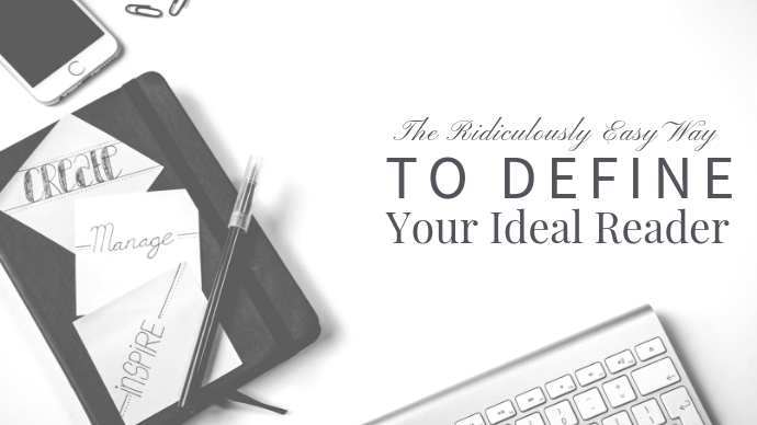 The Ridiculously Easy Way to Define Your Ideal Reader