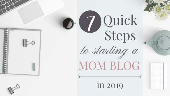 Seven Quick Steps to Starting A Mom Blog in 2019 - Making Mommas