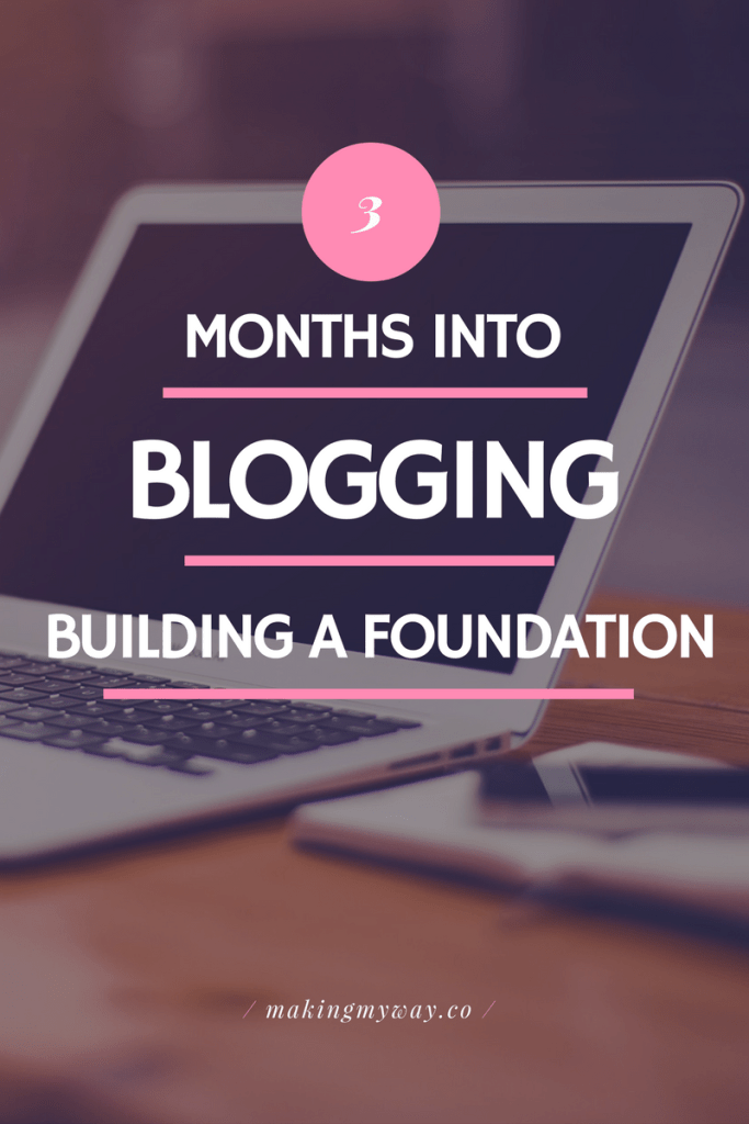 3 Months Into Blogging: Building A Foundation - What I've done in the last three months that has gotten my blog to where it is now