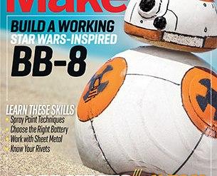 "M46 Cover LowRez 305x397 - BB-8 Featured in ""Make"" Magazine, Vol. 46"