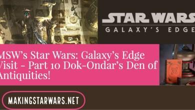 Photo of MSW's Star Wars: Galaxy's Edge Visit – Part 10 Dok-Ondar's Den of Antiquities!