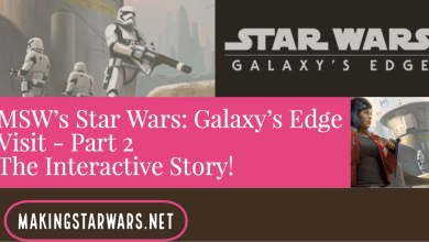 Photo of MSW's Star Wars: Galaxy's Edge Visit – Part 2 The Interactive Story!