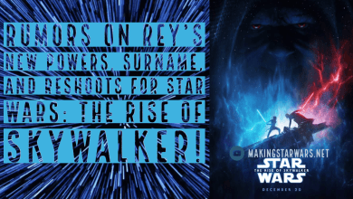 Photo of Rumors on Rey's new powers, surname, and Reshoots for Star Wars: The Rise of Skywalker!