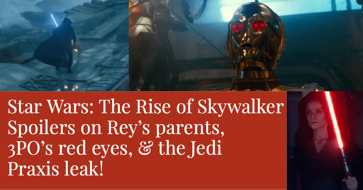 Photo of Video: Star Wars: The Rise of Skywalker Spoilers on Rey's parents, 3PO's red eyes, & the Jedi Praxis leak!