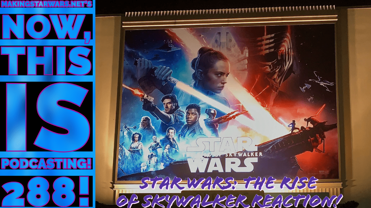 Photo of Now, this is Podcasting! Episode 289! Star Wars: The Rise of Skywalker Reaction Episode!