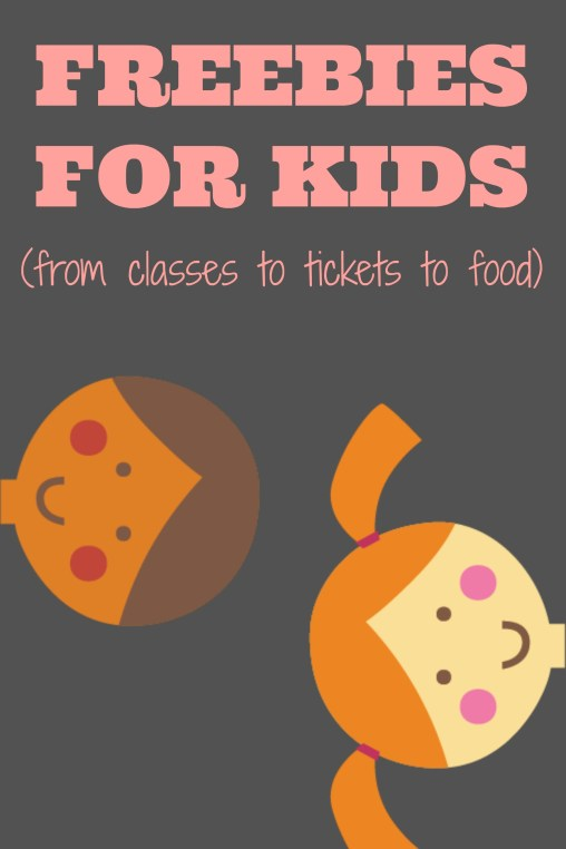 Freebies for kids - from classes to food to tickets