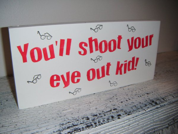 you will shoot your eye out