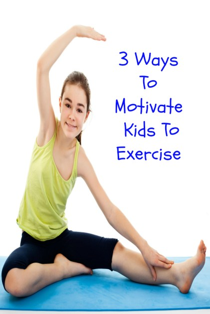 3 Ways To Motivate Kids To Exercsie