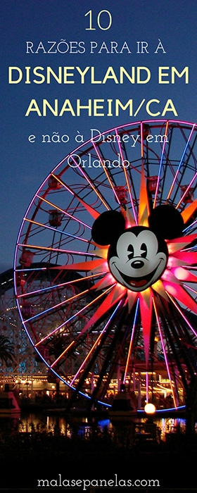 10 razões para ir à Disneyland em Anaheim/CA e não à Disney em Orlando | Malas e Panelas