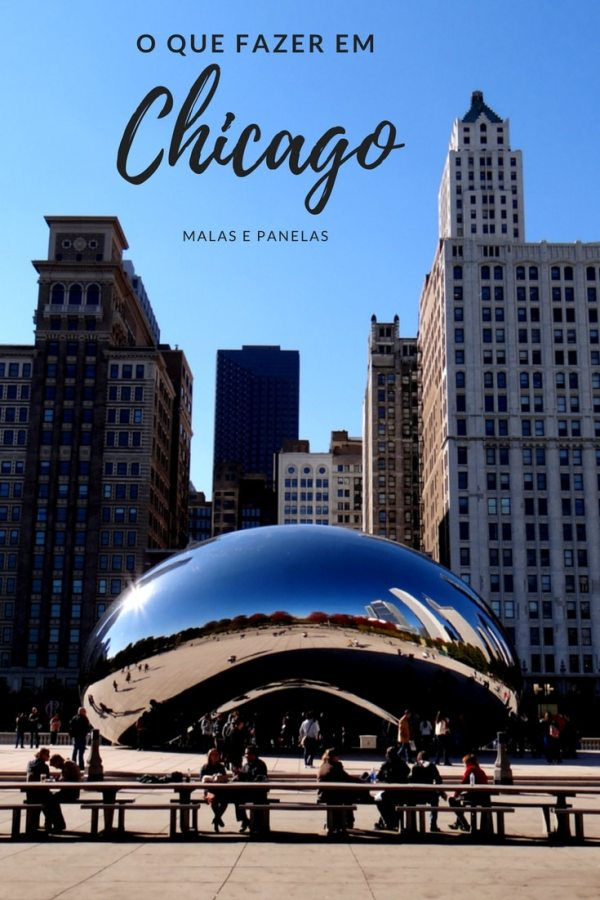 O que fazer em Chicago | Malas e Panelas