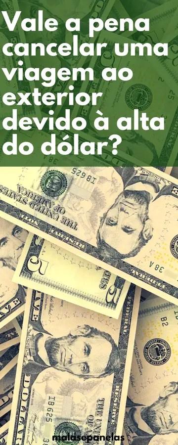 O dólar subiu? Preciso cancelar minha viagem?