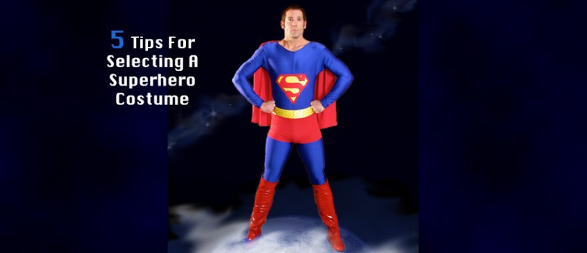 5TIPS FOR SELECTING A SUPERHERO COSTUME
