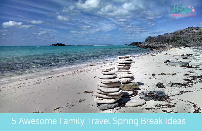 awesome family travel spring break ideas