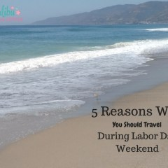 5 Reasons Why You Should Travel During Labor Day Weekend