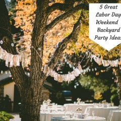 5 Great Labor Day Weekend Backyard Party Ideas