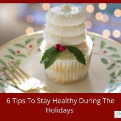 Conscious Living: 6 Tips To Stay Healthy During The Holidays