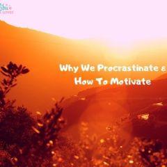 Why We Procrastinate & How To Motivate