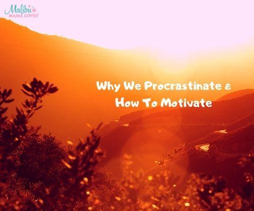 why-we-procrastinate-how-to-motivate