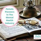 Female Pioneers In The Mental Health Industry