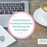 Trauma Informed Coaching Certification With Moving The Human Spirit