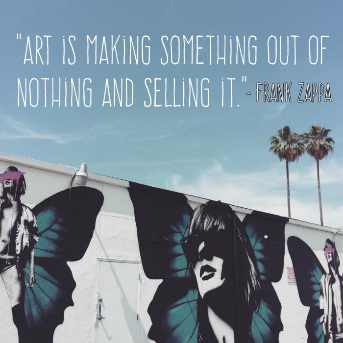 """Art is Making Something Out of Nothing and Selling It"" – Frank Zappa"