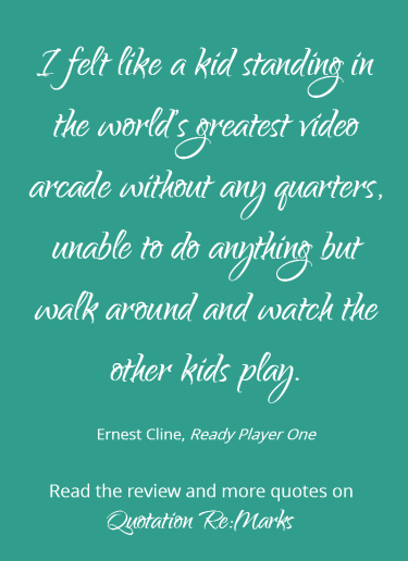 Quote about feeling helpless from the book Ready Player One, by Ernest Cline. Get more quotes and read the book review on Quotation Re:Marks.