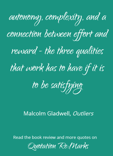Quote about satisfying work from the book Outliers by Malcolm Gladwell. Read the book review and more quotes on Quotation Re:Marks.