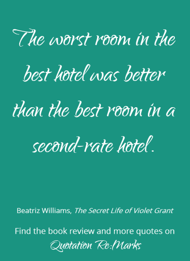 Quote about traveling and hotels from the book The Secret Life of Violet Grant by Beatriz Williams. Read the book review and find more quotes on Quotation Re:Marks.