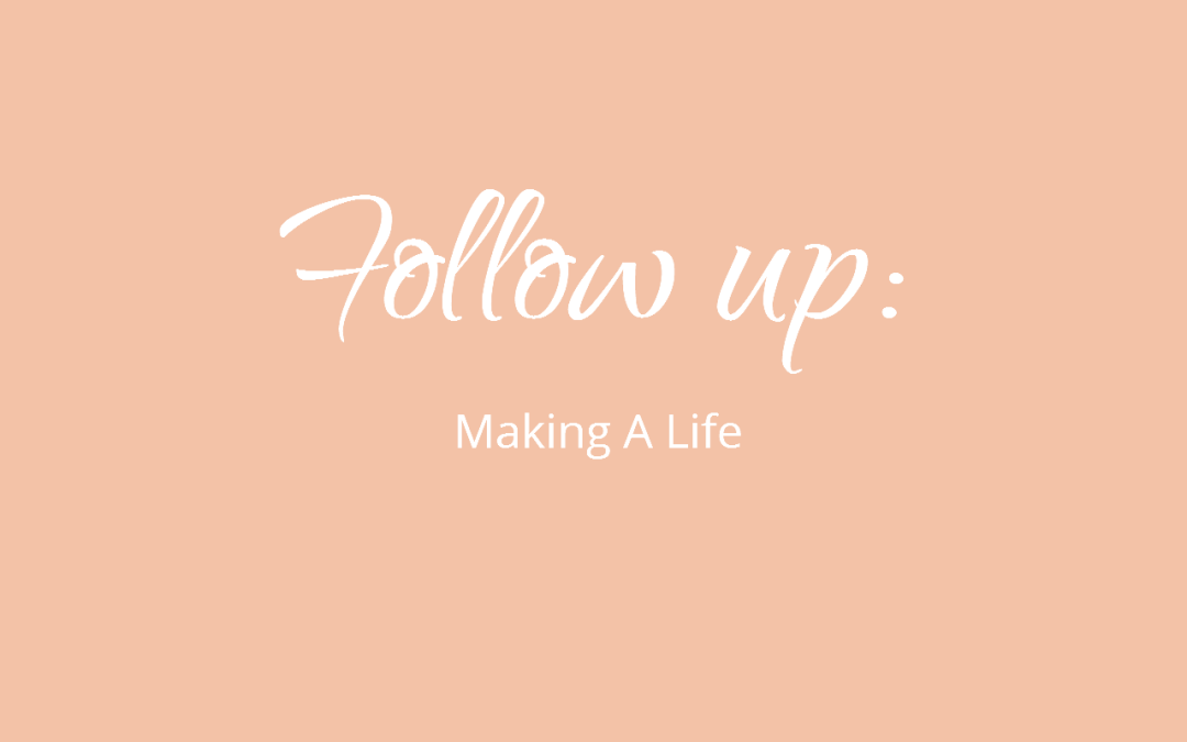 Follow up: Making A Life