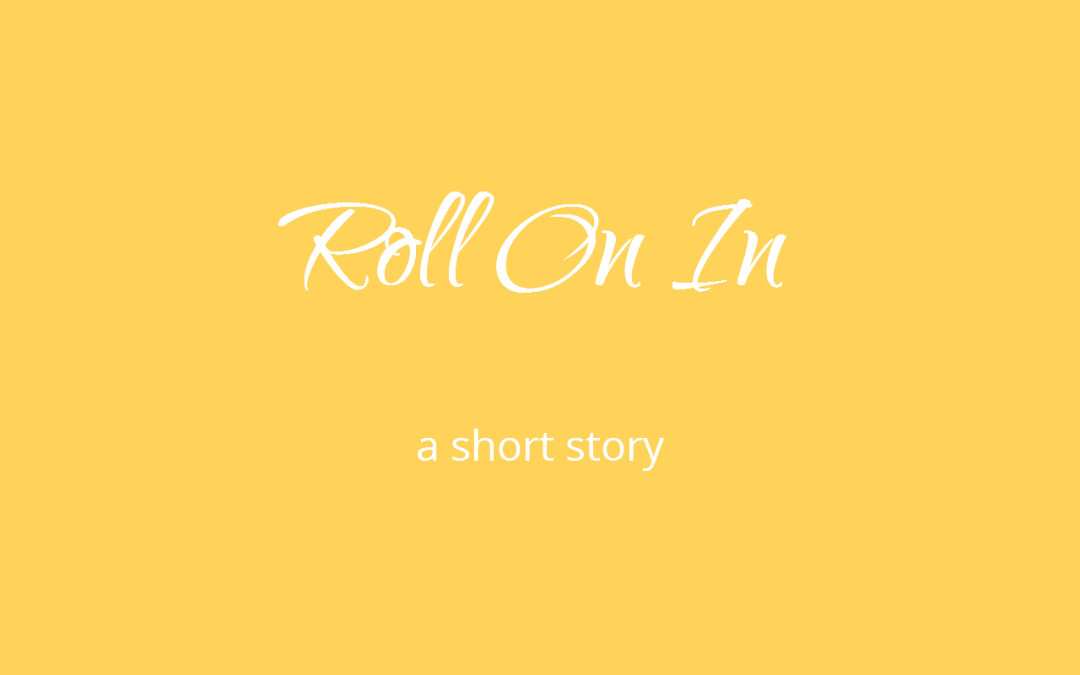 Roll On In, a short story on Quotation Re:Marks by Malissa Greenwood