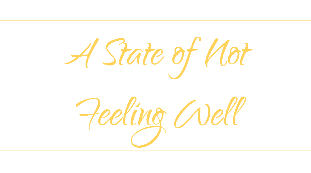 A State of Not Feeling Well