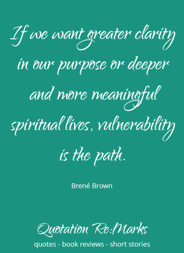 Quote about meaningful lives and vulnerability from Daring Greatly by Brene Brown, on the blog at Quotation Re:Marks