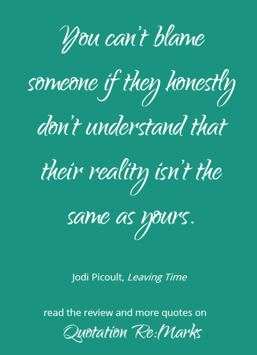 Quote about people and reality from the book Leaving Time by Jodi Picoult. Review and more quotes on Quotation Re:Marks.