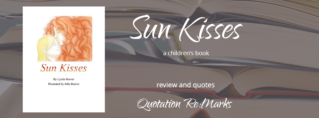 Sun Kisses, a childrens book written by Lydia Beaver, illustrated by Joli Beaver, book review and quotes on Quotation Re:Marks.