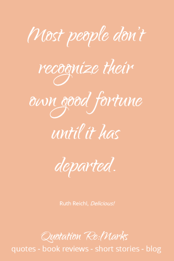 Fortune Quote | Quote from the book Delicious! by Ruth Reichl. Read the book review and more quotes on Quotation Re:Marks.